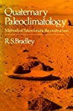 Quaternary Paleoclimatology : Methods of Paleoclimatic Reconstruction, Bradley, Raymond S., 0045510687