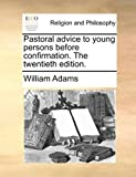 Pastoral Advice to Young Persons Before Confirmation The, William Adams, 1140816438