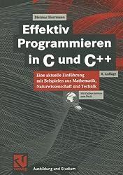 Effektiv Programmieren in C und C++: Eine aktuelle Einführung mit Beispielen aus Mathematik, Naturwissenschaft und Technik (Ausbildung und Studium)