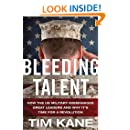 Bleeding Talent: How the US Military Mismanages Great Leaders and Why It's Time for a Revolution