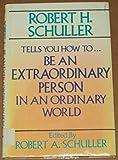 Robert H. Schuller Tells You How to Be an Extraordinary Person in an Ordinary World, Schuller, Robert H., 0816141592