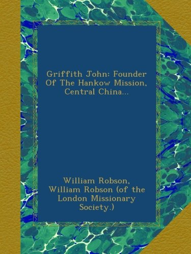 Download Griffith John: Founder Of The Hankow Mission, Central China... pdf