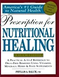 Prescription for Nutritional Healing (Prescription for Nutritional Healing: A Practical A-To-Z Reference to Drug-Free Remedies)