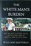 img - for White Man's Burden: Why the West's Efforts to Aid the Rest Have Done book / textbook / text book