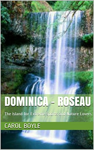 Dominica - Roseau: The Island for Extreme Sports and Nature Lovers (Carol's Worldwide Cruise Port Itineraries)