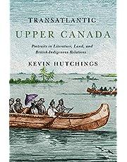Transatlantic Upper Canada: Portraits in Literature, Land, and British-Indigenous Relations