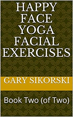 Happy Face Yoga Facial Exercises: Book Two (of Two) - Kindle ...