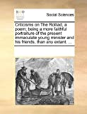 Criticisms on the Rolliad, a Poem; Being a More Faithful Portraiture of the Present Immaculate Young Minister and His Friends, Than Any Extant, See Notes Multiple Contributors, 1170078427