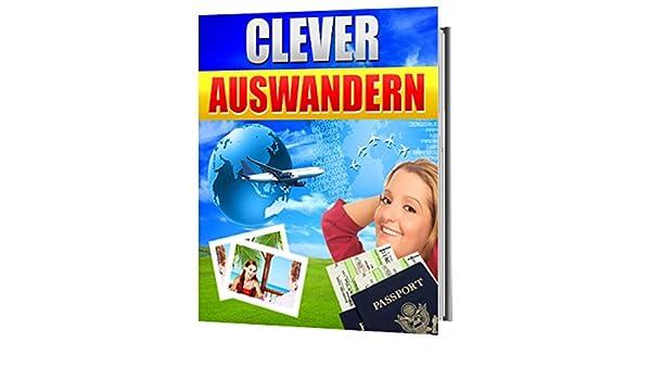 Auswandern - Aber richtig! (German Edition)