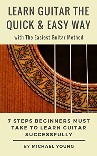 Learn Guitar the Quick & Easy Way with The Easiest Guitar Method: 7 ...