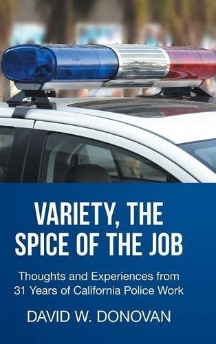 Variety, the Spice of the Job: Thoughts and Experiences from 31 Years of California Police Work