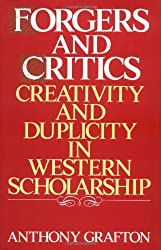 Forgers and Critics: Creativity and Duplicity in Western Scholarship