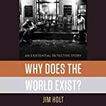 Why Does the World Exist?: An Existential Detective Story | Jim Holt