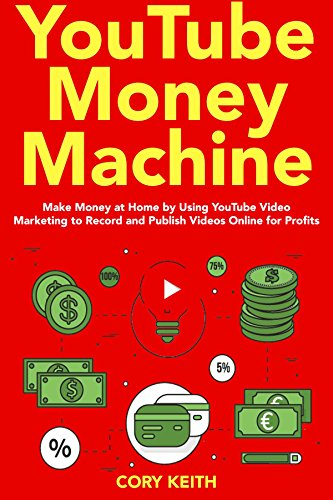 YouTube Money Machine: Make Money at Home by using YouTube Video Marketing to Record and Publish Videos Online for Profits