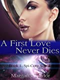 A First Love Never Dies (The Spi-Corp Series Book 1)