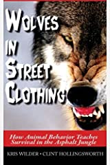 Wolves in Street Clothing: How Animal Behavior Teaches Survival in the Asphalt Jungle Paperback