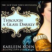 Through a Glass Darkly   Karleen Koen