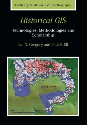 Historical GIS: Technologies, Methodologies, and Scholarship (Cambridge Studies in Historical Geography)