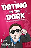 Dating in the Dark, Pete Sortwell, 1482755815