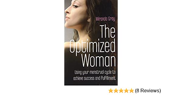 The Optimized Woman: Using Your Menstrual Cycle to Achieve ...