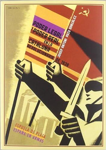 Poder legal y poder real en la Cataluña revolucionaria de 1936: El Gobierno de la Generalidad ante el Comité Central de Milicias Antifascistas y los ... revolucionarios locales España en Armas: Amazon.es: