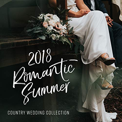 2018 Romantic Summer: Country Wedding Collection, Sensual Ballads, Best Instrumental Country Music (Best Wedding Instrumental Music)