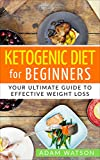Ketogenic Diet for Beginners: Your Ultimate Guide to Effective Weight Loss (Ketogenic Diet, Ketogenic Diet for Beginners, Weight Loss, Recipes, Guide)