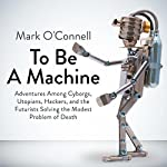 To Be a Machine | Mark O'Connell