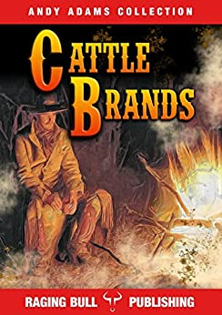 Cattle Brands (Annotated) (Andy Adams Collection Book 2) by [Adams, Andy, Publishing, Raging Bull]