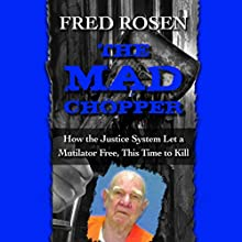 The Mad Chopper: How the Justice System Let a Mutilator Free, This Time to Kill Audiobook by Fred Rosen Narrated by Rex Anderson