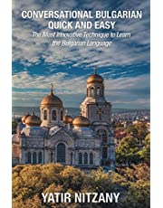 Conversational Bulgarian Quick and Easy: The Most Innovative Technique to Learn the Bulgarian Language