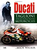Ducati : Taglioni and His World-Beating Motorcycles, Walker, Mick, 0760310033