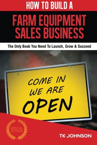 How To Build A Farm Equipment Sales Business (Special Edition): The Only