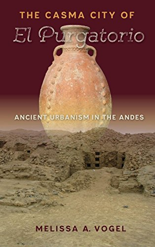- The Casma City of El Purgatorio: Ancient Urbanism in the Andes (Ancient Cities of the New World)