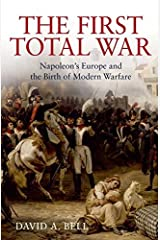 The First Total War - Napoleons Europe and the Birth of Modern Warfare Hardcover