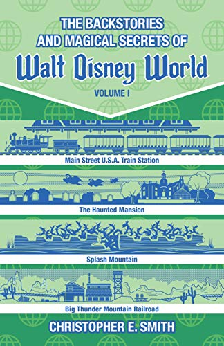 - The Backstories and Magical Secrets of Walt Disney World: Main Street, U.S.A., Liberty Square, and Frontierland [Volume 1] (Walt Disney World Backstories)