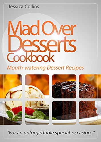 "Mad Over Desserts Cookbook :: Mouth-watering Dessert Recipes: ""For an unforgettable special-occasion.."" by [Collins, Jessica]"