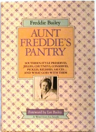 Aunt Freddie's Pantry: Southern-Style Preserves, Jellies, Chutneys, Conserves, Pickles, Relishes, Sauces...And What Goes with (Pantry Pickles)
