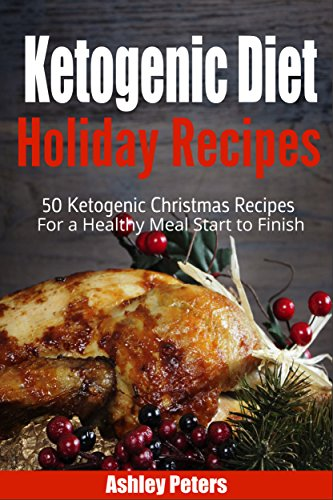 Ketogenic diet holiday recipes 50 ketogenic christmas recipes for a ketogenic diet holiday recipes 50 ketogenic christmas recipes for a healthy meal start to finish forumfinder