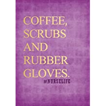 Coffee, Scrubs and Rubber Gloves. #Nurselife Notebook 7x10 Softcover: A Lined/Ruled Paper Composition Book/Journal for Nurses (RN's, LVN's, LPN's and Nursing Students) Purple