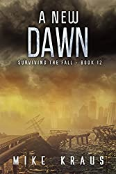 A New Dawn: Book 12 of the Thrilling Post-Apocalyptic Survival Series: (Surviving the Fall Series - Book 12)