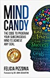 Mind Candy: The Code to Program Your Subconscious Mind to Achieve Any Goal