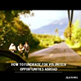 How to Fundraise for Volunteer Opportunities Abroad
