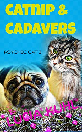 CatNip & Cadavers (Psychic Cat Paranormal Cozy Mystery Series Book 3) by [Kuhl, Lucia]
