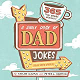 A Daily Dose of Dad Jokes: 365 Truly Terrible Wisecracks (You ve Been Warned)
