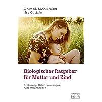 Biologischer Ratgeber für Mutter und Kind: Ernährung, Stillen, Impfungen, Kinderkrankheiten (Aus der Sprechstunde)