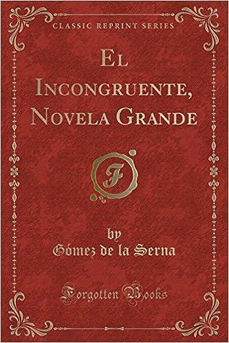 El Incongruente, Novela Grande (Classic Reprint) (Spanish Edition): Gómez de la Serna: 9781332535811: Amazon.com: Books