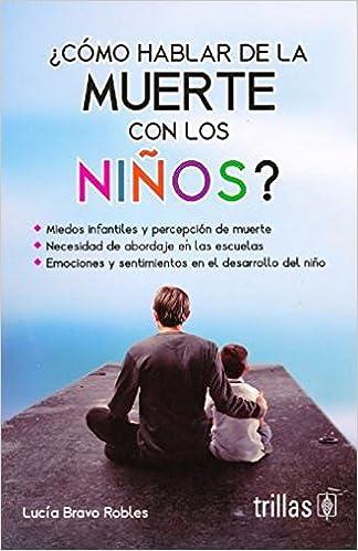 COMO HABLAR DE LA MUERTE CON LOS NIÑOS?: LUCIA BRAVO ROBLES ...
