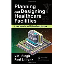 Planning and Designing Healthcare Facilities: A Lean, Innovative, and Evidence-Based Approach