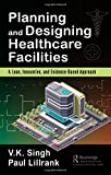 img - for Planning and Designing Healthcare Facilities: A Lean, Innovative, and Evidence-Based Approach book / textbook / text book